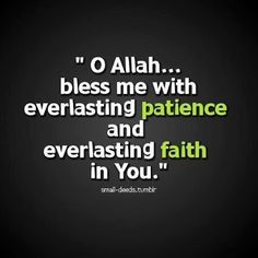 "pearls-islam: "" O Allah bless me with everlasting patience and everlasting faith in you. Islamic Qoutes, Muslim Quotes, Religious Quotes, Good Night Prayer Quotes, Good Morning Texts, Beautiful Islamic Quotes, Learn Quran, Allah Islam, Islam Muslim"