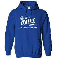 Its a COLLEY Thing, You Wouldnt Understand! - #gift for her #wedding gift. BUY IT => https://www.sunfrog.com/Names/Its-a-COLLEY-Thing-You-Wouldnt-Understand-qibuj-RoyalBlue-5695675-Hoodie.html?68278