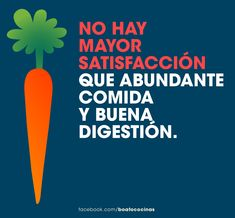 No hay mayor satisfacción que abundante comida y buena digestión.