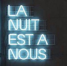 la nuit est a nous, neon, words, the night is ours, we own the night, quotes, party, disco time, enjoy life