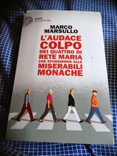 """[...] Non domandarci la formula che mondi possa aprirti [...]: """"L'audace colpo dei quattro di rete Maria che sfuggirono alle miserabili monache"""", Marco Marsullo - Il sapore della speranza... #letturesconclusionate"""