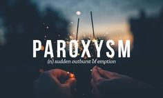 underused-words-paroxysm Should have known this word