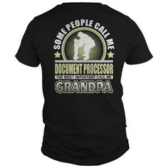 CALL ME DOCUMENT PROCESSOR GRANDPA T-SHIRTS #jobs #tshirts #DOCUMENT #gift #ideas #Popular #Everything #Videos #Shop #Animals #pets #Architecture #Art #Cars #motorcycles #Celebrities #DIY #crafts #Design #Education #Entertainment #Food #drink #Gardening #Geek #Hair #beauty #Health #fitness #History #Holidays #events #Home decor #Humor #Illustrations #posters #Kids #parenting #Men #Outdoors #Photography #Products #Quotes #Science #nature #Sports #Tattoos #Technology #Travel #Weddings #Women