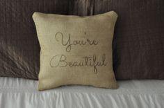 You're Beautiful Custom Pillow Cover Burlap pillow by VintageDayz, $25.00 #vintagedayz #mothersday #weddinggifts #Love #trendypillows