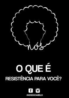 O QUE É RESISTÊNCIA PARA VOCÊ?  www.facebook.com/nosdocabelo  #NosDoCabelo #EuAmoMeusNos #lambelambe #Arte  - BAIXE! DISPONÍVEL PARA DOWNLOADS -  Informações: Alta resolução                          Formato : A3