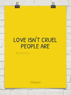 Love isn't cruel people are by - Anonymous #1071665