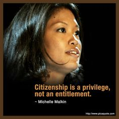 Michelle Malkin: came here at age 3 with a green card. My parents taught us that we were guests in this country...and had to earn the right to stay!!