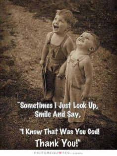 Sometimes I just look up, smile and say, I know that was you God! Thank You!. Picture Quotes.