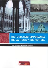 Historia contemporánea de la región de Murcia / María Encarnación Nicolás Marín (coord.) Edición1ª ed. PublicaciónMurcia : Universidad de Murcia, Servicio de Publicaciones, 2014