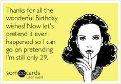 Thanks for all the wonderful Birthday wishes! Now let's pretend it ever happened so I can go on pretending I'm still only 29.