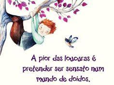 A pior das #loucuras é pretender ser #sensato num #mundo de #doidos