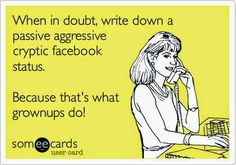 When in doubt, write down a passive aggressive cryptic facebook ...