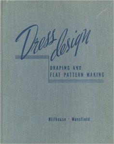Suggested by Laura Hazzlet: Dress Design: Draping and Flat Pattern Making: Marion S. Hillhouse, Evelyn A. Mansfield: 9780395046272: Amazon.com: Books