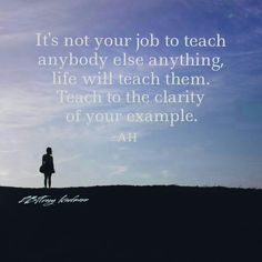 Teach to the clarity of your example