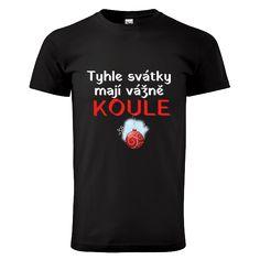 """Tip na vánoční dárek pro rodiče - tričko """"Svátky, co mají KOULE"""". Mens Tops, T Shirt, Fashion, Moda, Tee Shirt, Fashion Styles, Fashion Illustrations, Tee"""