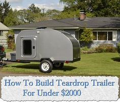 How To Build Teardrop Trailer For Under $2000