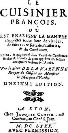 ルイ14世の宮廷シェフ、ラ・ヴァレンヌ著『フランス料理人(Le Cuisinier Français )』1651。ペシャメルソースが初めて出てきたレシピ本、75年間で約30版を重ねた。   First page of Le Cuisinier François by La Varenne, 1651 - the foundation of modern French cooking