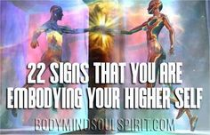 22 Signs That You Are Embodying Your Higher Self