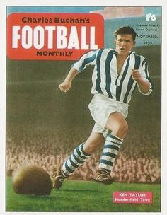 Charles Buchan's Football Monthly magazine in Feb 1955 featuring Ken Taylor of Huddersfield Town on the cover. Football Kits, Football Cards, Football Players, Baseball Cards, Huddersfield Town Fc, Ken Taylor, Image Foot, Laws Of The Game, Sir Alex Ferguson