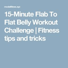 15-Minute Flab To Flat Belly Workout Challenge  |  Fitness tips and tricks