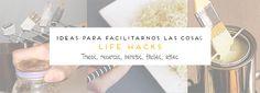 LIFE HACKS   Ideas para hacernos la vida más fácil!