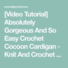 [Video Tutorial] Absolutely Gorgeous And So Easy Crochet Cocoon Cardigan - Knit And Crochet Daily