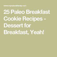 25 Paleo Breakfast Cookie Recipes - Dessert for Breakfast, Yeah!