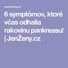 6 symptómov, ktoré včas odhalia rakovinu pankreasu!  |  JenŽeny.cz Health