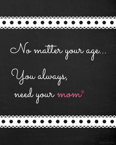 You always need your mother