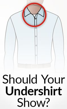 3 Reasons Your Undershirt Shouldn't Show