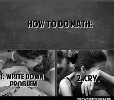 Story of my life. No joke. Thank god I never have to take another math class again.