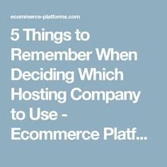 5 Things to Remember When Deciding Which Hosting Company to Use - Ecommerce Platforms