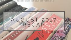 August 2017 recap // Wrap Ups