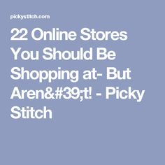 22 Online Stores You Should Be Shopping at- But Aren't! - Picky Stitch