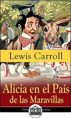 Alicia en el País de las Maravillas: Clásicos de la literatura de Lewis Carroll ✿ Libros infantiles y juveniles - (De 3 a 6 años) ✿