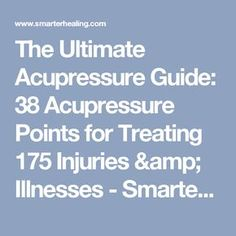The Ultimate Acupressure Guide: 38 Acupressure Points for Treating 175 Injuries & Illnesses - Smarter Healing