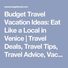 Budget Travel Vacation Ideas: Eat Like a Local in Venice         Travel Deals, Travel Tips, Travel Advice, Vacation Ideas   Budget Travel