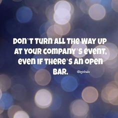 Don't Turn All The Way Up at your company's event, even if there's an open bar. The Company #HolidayParty, #HappyHour or other sponsored event is not the time to Turn Up. Know that there are boundaries and you could get fired for crossing the line. Save that for your personal time. Instead, view it as a good way to get to know your colleagues, to broaden your #network and to learn about internal job opportunities. #stayhired #Professionalism #AlwaysOn #Theturndown #turnt #Career…