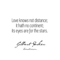"""Love knows not distance; it hath no continent; its eyes are for the stars."" – Parables of a Province by Gilbert Parker Sir Gilbert, Literary Love Quotes, Continents, Inspire Me, Distance, Eyes, Stars, Sayings, Lyrics"