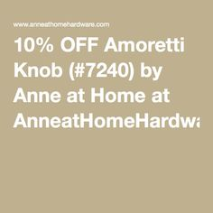 10% OFF Amoretti Knob (#7240) by Anne at Home at AnneatHomeHardware.com
