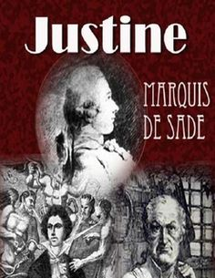 Justine is a classic novel by Donatien Alphonse François de Sade, better known as the Marquis de Sade. Justine is set just before the French Revolution in France and tells the story of a young woman. Her story is recounted while defending herself for her crimes, en route to punishment and death. She explains the series of misfortunes which have led her to be in her present situation.