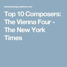 Top 10 Composers: The Vienna Four - The New York Times