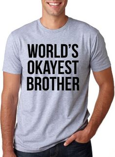 World's Okayest Brother T Shirt Funny Siblings Tee for Brothers L