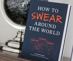 How To Swear Around the World. A book for anyone traveling that wants to really express themselves. #howtosweararoundtheworld #howdidilivewithoutthis #travel #books #reading #swearing