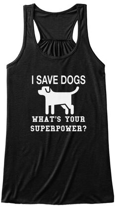 """""""I Save Dogs What's Your Superpower"""" Limited Number of Shirts Will Be Printed!  These shirtsWILLsell out! Get Yours Today Before They're Gone! ClickGuaranteed safe and secure checkout via:  Paypal 