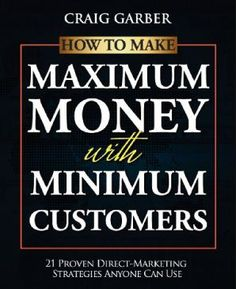List of the Best Marketing Books Ever - How to make maximum money with minimum customers by Craig Garber