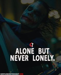 Joker Quotes : Alone but never lonely. Joker Qoutes, Best Joker Quotes, Badass Quotes, Batman Quotes, Reality Quotes, Mood Quotes, Attitude Quotes, Sarcastic Quotes, True Quotes