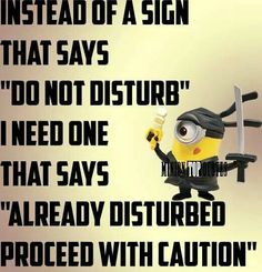 """Instead of a sign that says """"DO NOT DISTURB"""" I need one that says """"ALREADY DISTURBED, PROCEED WITH CAUTION"""" FB012416"""