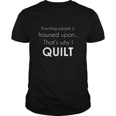 (Tshirt amazing T-Shirt) Quilting Punching people frowned upon..Thats why I Quilt T-shirt Tshirt Best Selling Hoodies, Tee Shirts