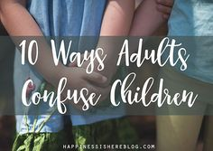 10 Ways Adults Confuse Children
